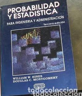 PROBABILIDAD Y ESTADÍSTICA PARA INGENIERÍA Y ADMINISTRACIÓN - WILLIAM W. HINES Y DOUGLAS C. MONTGOME (Libros Antiguos, Raros y Curiosos - Ciencias, Manuales y Oficios - Física, Química y Matemáticas)