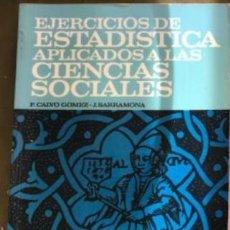 Libros antiguos: EJERCICIOS DE ESTADÍSTICA APLICADOS A LAS CIENCIAS SOCIALES. CALVO GÓMEZ, F/ SARRAMONA LÓPEZ, J. Lote 192704621