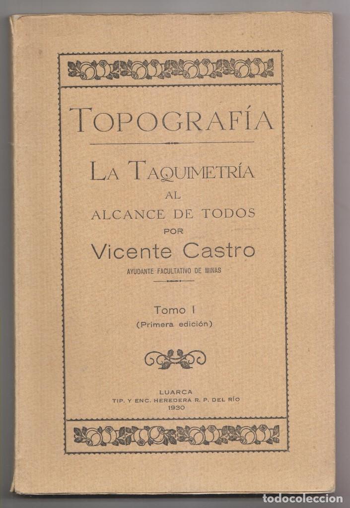 VICENTE CASTRO: TOPOGRAFÍA. TOMO I. LA TAQUIMETRÍA AL ALCANCE DE TODOS. LUARCA, 1930 (Libros Antiguos, Raros y Curiosos - Ciencias, Manuales y Oficios - Física, Química y Matemáticas)