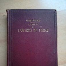 Libros antiguos: ELEMENTOS DE LABOREO DE MINAS. GINES MONCADA. 1912.. Lote 217665135