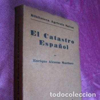 EL CATASTRO ESPAÑOL ENRIQUE ALCARAZ MARTINEZ 1933 PRIMERA EDICION (Libros Antiguos, Raros y Curiosos - Ciencias, Manuales y Oficios - Bilogía y Botánica)