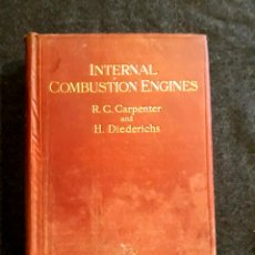 Libros antiguos: INTERNAL COMBUSTION ENGINES, THEIR THEORY, CONSTRUCTION & OPERATION. 1908 CARPENTER DIDERICHS. Lote 219118972