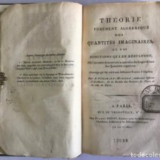 Libros antiguos: THÉORIE PUREMENT ALGÉBRIQUE DES QUANTITÉS IMAGINAIRES ET DES FONCTIONS QUI EN RÉSULTENT, OÙ L'ON TRA. Lote 123250792
