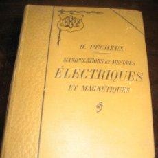 Libros antiguos: MANIPULATIONS ET MESURES ELECTRIQUES ET MAGNETIQUES . H.PECHEUX 1906 .ED BAILLIERE ELECTRICIDAD. Lote 222259436
