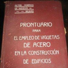 Libros antiguos: PRONTUARIO PARA EL EMPLEO DE VIGUETAS DE ACERO CONSTRUCCION DE EDIFICIOS . ALTOS HORNOS VIZCAYA 1913. Lote 222269021