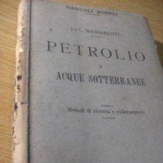 Libros antiguos: PETROLIO E ACQUE SOTERRANEE - PETROLEO Y AGUAS SUBTERRANEAS . 229 INCISIONES . MASSARENTI 1920 HOEP. Lote 222392547