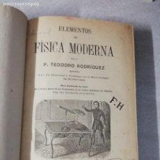 Libros antiguos: LIBRO ELEMENTOS DE FISICA MODERNA - P.TEODORO RODRIGUEZ - AÑO 1894 - MUY ILUSTRADO CON FOTOGRABADOS.. Lote 224689345