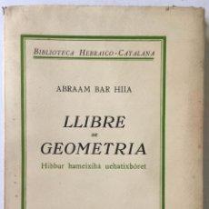 Libros antiguos: LLIBRE DE GEOMETRIA. HIBBUR HAMEIXIHÀ UEHATIXBÒRET. SEGONS EL TEXT EDITAT I PROLOGAT PEL DR. MIQUEL. Lote 226788690