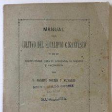 Libros antiguos: MANUAL DEL CULTIVO DEL EUCALIPTO GIGANTESCO Y DE SU SUPERIORIDAD PARA EL ARBOLADO, LA HIGIENE Y.... Lote 228432615