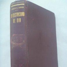 Libros antiguos: LA ELECTRICIDAD AL DIA , DE CHARLES R.GIBSON . SOCIEDAD GENERAL DE PUBLICACIONES, PP. DE SIGLO. Lote 233233480