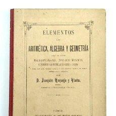Libros antiguos: ELEMENTOS DE ARITMÉTICA, ÁLGEBRA Y GEOMETRÍA. JOAQUÍN REQUEJO Y VIAÑA. CÁDIZ, 1895. Lote 234982675