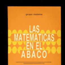 Libros antiguos: LAS MATEMATICAS EN EL ABACO GRUPO MATERMA 1 EDICION 1986 A.LOLA,MARI,VICENTA Y GLORIA. Lote 235261210