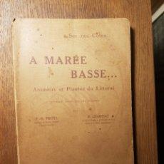Libros antiguos: A MAREE BASSE....ANIMAUX ET PLANTES DU LITTORAL 1926. Lote 236428705
