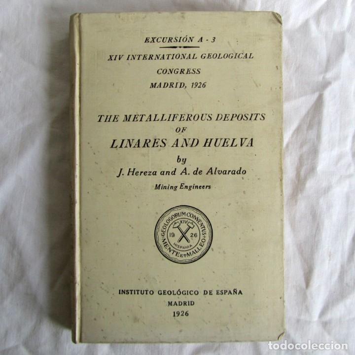 THE METALLIFEROUS DEPOSITS OF LINARES AND HUELVA 1926 XIV INTERNATIONAL GEOLOGICAL CONGRESS, CALLEJA (Libros Antiguos, Raros y Curiosos - Ciencias, Manuales y Oficios - Paleontología y Geología)