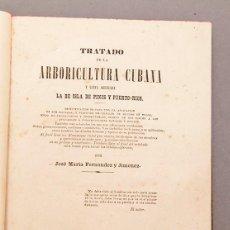 Libros antiguos: ARBORICULTURA CUBANA - JOSÉ MARÍA FERNANDEZ Y JIMENEZ - LA HABANA 1867. Lote 243880600