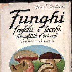 Libros antiguos: GAGLIARDU : FINGHI FRESCHI E SECCHI (HOEPLI, 1930) MICOLOGÍA - HONGOS Y SETAS. Lote 245073175