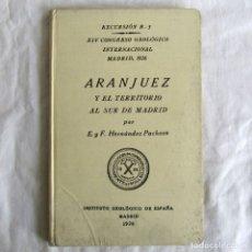 Libros antiguos: EXCURSIÓN ARANJUEZ Y SU TERRITORIO AL SUR DE MADRID, XIV CONGRESO GEOLÓGICO INTERNACIONAL 1926. Lote 245894740