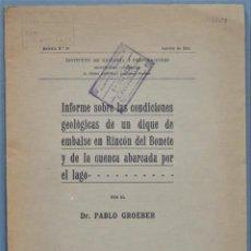 Libros antiguos: 1932.- INFORME SOBRES LA CONDICIONES GEOLOGICAS DE UN DIQUE DE EMBALSE EN RINCON DEL BONETE. Lote 246170210
