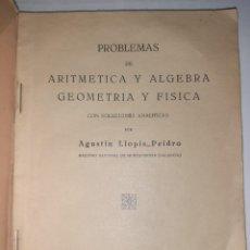 Libros antiguos: AGUSTÍN LLOPIS PEIDRO. PROBLEMAS DE ARITMÉTICA Y ALGEBRA, GEOMETRÍA Y FÍSICA. VALENCIA, 1936. RARO.. Lote 246351795