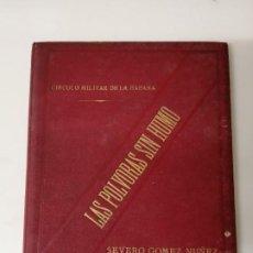 Libros antiguos: LAS POLVORAS SIN HUMO SEVERO GOMEZ NUÑEZ 1890 LA HABANA MUY RARO. Lote 246436150