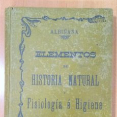 Libros antiguos: ELEMENTOS DE HISTORIA NATURAL Y FISIOLOGÍA E HIGIENE. JOSE ALBIÑANA, SEXTA EDICIÓN, 1901. Lote 253985220