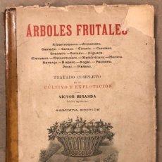 Libros antiguos: ÁRBOLES FRUTALES, TRATADO COMPLETO DE SU CULTIVO Y EXPLOTACIÓN. VICTOR MIRANDA. 1908.. Lote 168200477