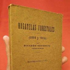 Libros antiguos: AÑO: 1916. BAGATELAS FORESTALES. ( 1914 Y 1915 ). RICARDO CODORNÍU. INGENIERO DE MONTES.. Lote 256154650