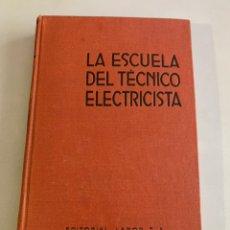 Libros antiguos: LA ESCUELA DEL TÉCNICO ELECTRICISTA. LABOR 1936. Lote 262031500