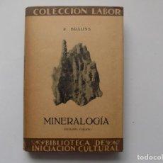 Libros antiguos: LIBRERIA GHOTICA. R. BRAUNS. MINERALOGIA. EDITORIAL LABOR 1935. MUY ILUSTRADO.. Lote 263032245