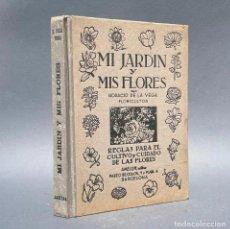 Libri antichi: MI JARDIN Y MIS FLORES: REGLAS PARA EL CULTIVO Y CUIDADO DE LAS FLORES. Lote 267070484