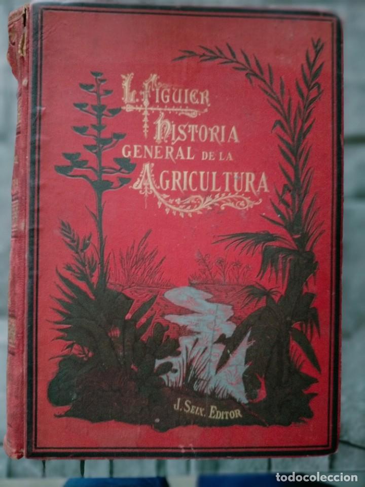 HISTORIA GENERAL DE LA AGRICULTURA TOMO 1 L. FIGUIER VER FOTOS J. SEX BARCELONA (Libros Antiguos, Raros y Curiosos - Ciencias, Manuales y Oficios - Biología y Botánica)