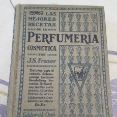 Libros antiguos: PRIMERA EDICIÓN LAS MEJORES RECETAS DE LA PERFUMERÍA COSMÉTICA J. S. FRAZER EDITORIAL OSSÓ BARCELONA. Lote 269139983