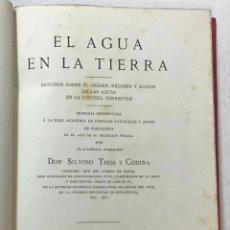 Libros antiguos: EL AGUA EN LA TIERRA. ESTUDIOS SOBRE EL ORÍGEN, RÉGIMEN Y ACCIÓN DE LAS AGUAS EN LA CORTEZA TERRESTR. Lote 123252260