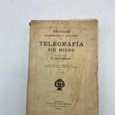 Libros antiguos: TRATADO ELEMENTAL Y PRACTICA DE TELEGRAFIA SIN HILOS. E. BAUDRAN. GUSTAVO GILI ED. BARCELONA, 1917. Lote 271563243