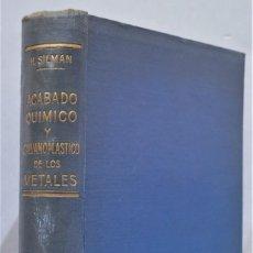 Libros antiguos: ACABADO QUIMICO Y GALVANOPLASTICO DE LOS METALES. H SILMAN. Lote 275158393