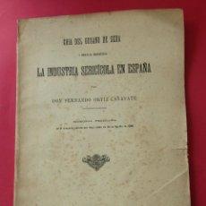 Libros antiguos: LA INDUSTRIA SERÍCOLA EN ESPAÑA. FERNANDO ORTIZ CAÑAVATE. 1891. 87 PÁGINAS.. Lote 278762768