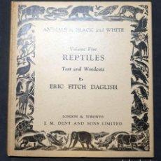 Libros antiguos: ANIMALS IN BLACK AND WHITE : VOLUME FIVE REPTILES TAPA DURA – 1 ENERO 1929 - ERIC FITCH. Lote 278972973