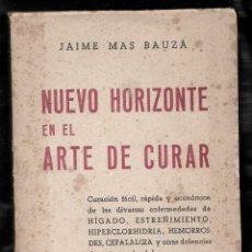 Libros antiguos: NUEVO HORIZONTE EN EL ARTE DE CURAR -POR JAIME MAS BAUZA. Lote 286778968