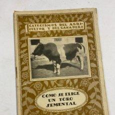 Libros antiguos: COMO SE ELIGE UN TORO SEMENTAL. CATECISMOS DEL AGRICULTOS Y DEL GANADERO. Nº 7. ED. CALPE.. Lote 286817713