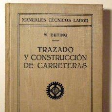 Libros antiguos: EUTING, W. - TRAZADO Y CONSTRUCCIÓN DE CARRETERAS - BARCELONA 1928 - ILUSTRADO. Lote 289298773