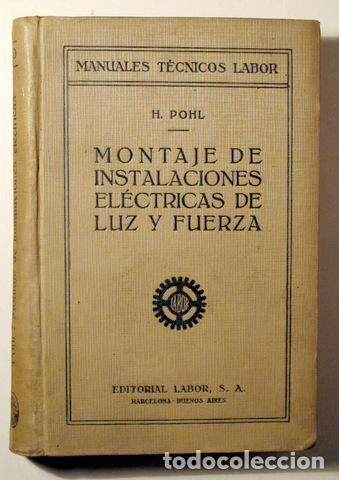 POHL, H. - MONTAJE DE INSTALACIONES ELÉCTRICAS DE LUZ Y FUERZA - BARCELONA 1927 - ILUSTRADO (Libros Antiguos, Raros y Curiosos - Ciencias, Manuales y Oficios - Física, Química y Matemáticas)