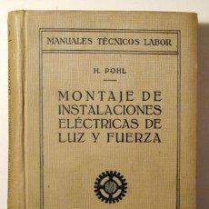Libros antiguos: POHL, H. - MONTAJE DE INSTALACIONES ELÉCTRICAS DE LUZ Y FUERZA - BARCELONA 1927 - ILUSTRADO. Lote 289298783