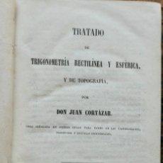 Libros antiguos: TRATADO DE TRIGONOMETRIA RECTILINEA Y ESFERICA, Y DE TOPOGRAFIA - JUAN CORTAZA 1859. Lote 295279123