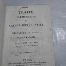 Libros antiguos: A-0107 - TRAITE ELEMENTAIRE DE CALCUL DIFFERENTIEL ET DE CALCUL INTEGRAL - POR S.F. LACROIX AÑO 1820. Lote 297147503