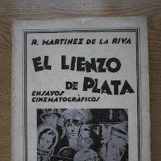 Libros antiguos: EL LIENZO DE PLATA. ENSAYOS CINEMATOGRÁFICOS. MARTÍNEZ DE LA RIVA (R.). Lote 16954583