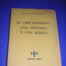 Libros antiguos: DWIGHT MACDONALD - EL CINE SOVIETICO . UNA HISTORIA Y UNA ELEGIA 1956 EDC. SUR BUENOS AIRES 101 PA. Lote 33298824