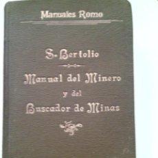 Libros antiguos: MANUAL DEL MINERO Y DEL BUSCADOR DE MINAS.1903, BERTOLIO. ROMO Y FUSSEL, MADRID.. Lote 46128412