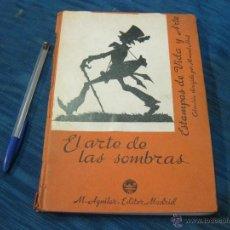 Libros antiguos: EL ARTE DE LAS SOMBRAS. ESTAMPAS DE VIDA Y ARTE. COLECCION DIRIGIDA POR MANUEL ABRIL. Lote 52467729