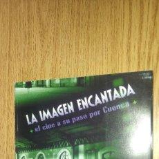 Libros antiguos: LA IMAGEN ENCANTADA. EL CINE A SU PASO POR CUENCA. Lote 74264599