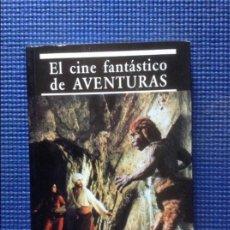 Libros antiguos: EL CINE FANTASTICO DE AVENTURAS CARLOS AGUILAR. Lote 83645436